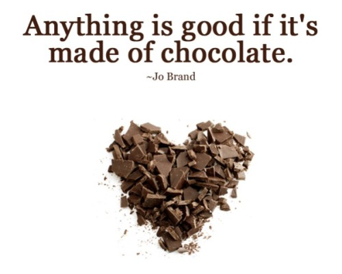 anything made of chocolate is good for you